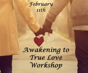 Awakening to True Love Workshop February 11th